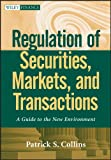 Regulation of Securities, Markets, and Transactions: A Guide to the New Environment (Wiley Finance)