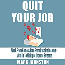 Quit Your Job: Work from Home & Earn from Passive Income: A Guide to Multiple Income Streams Audiobook by Mark Johnston Narrated by Nolan Alexander