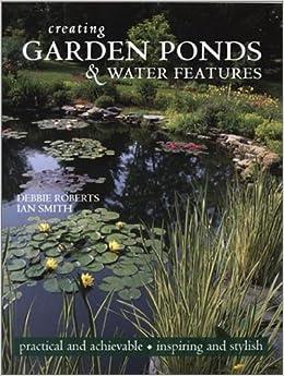 Creating garden ponds and water features debbie roberts for Garden pond amazon