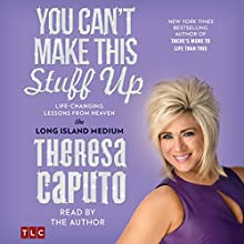 You Can't Make This Stuff Up: Life Changing Lessons from Heaven (       UNABRIDGED) by Theresa Caputo Narrated by Theresa Caputo