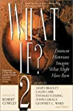 What If? 2: Eminent Historians Imagine What Might Have Been (042518613X) by Bradley, James