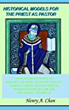 Historical Models For The Priest as Pastor: From The Major Works of Gregory the Great, Geoffrey Chaucer, Thomas à Kempis, George Herbert, Richard Baxter, William Law and Urban T. Holmes,III