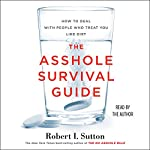 The Asshole Survival Guide: How to Deal with People Who Treat You Like Dirt   Robert I. Sutton
