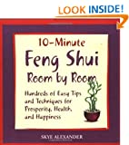 10 Minute Feng Shui Room by Room: Hundreds of Easy Tips and Techniques for Prosperity, Health and Happiness: Hundred of Easy Tips and Techniques for Prosperity, Health, and Happiness