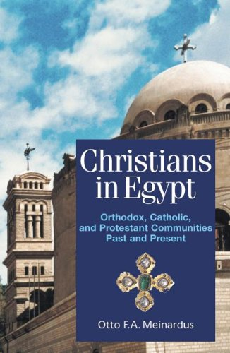 Christians In Egypt: Orthodox, Catholic, and Protestant Communities - Past and Present, OTTO F. A. MEINARDUS