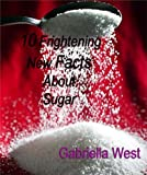 10 Frightening New Facts About Sugar: Vital Info to Know Before Your Sugar Divorce