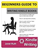 A BEGINNERS GUIDE TO WRITING KINDLE BOOKS