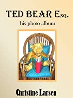 Ted Bear Esq. - his photo album (Small Folk Tales 3) [Kindle Edition]