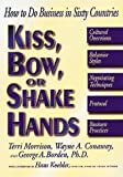 img - for Kiss, Bow, or Shake Hands: How to Do Business in Sixty Countries Paperback - 1994 book / textbook / text book