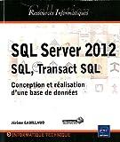 SQL Server 2012 SQL, Transact SQL - Conception et réalisation d'une base de données