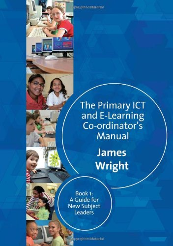 The Primary Ict & E-Learning Co-Ordinator'S Manual: Book One, A Guide For New Subject Leaders (Bk. 1)