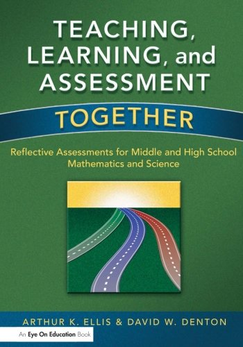 Teaching, Learning, and Assessment Together: Reflective Assessments for Middle and High School Mathematics and Science