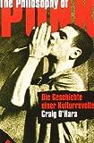The Philosophy of Punk: Die Geschichte einer Kulturrevolte (Bibliothek der Popgeschichte)
