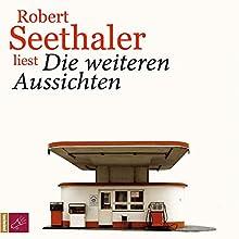 Die weiteren Aussichten Hörbuch von Robert Seethaler Gesprochen von: Robert Seethaler