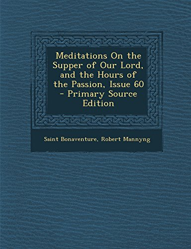 Meditations on the Supper of Our Lord, and the Hours of the Passion, Issue 60 - Primary Source Edition