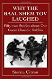 img - for Why the Baal Shem Tov Laughed: Fifty-two Stories about Our Great Chasidic Rabbis (v. 3) book / textbook / text book