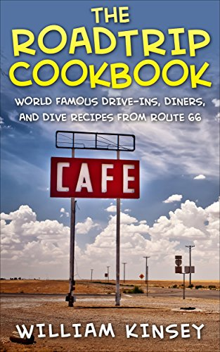 The Roadtrip Cookbook: World Famous Drive-Ins, Diners, and Dive Recipes from Route 66 by William Kinsey