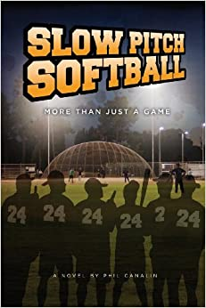 Slow Pitch Softball - More Than Just a Game by Phil Canalin