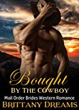 MAIL ORDER BRIDE: Bought By The Cowboy, Mail Order Brides Historical Romance Western Standalone (BBW Romance Western Romance Rancher Cowboy)