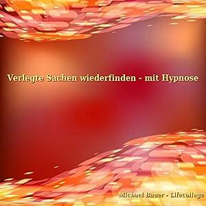 Verlegte Sachen wiederfinden - mit Hypnose Hörbuch