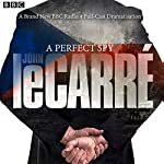 A Perfect Spy: BBC Radio 4 Full-Cast Dramatisation Radio/TV Program by John le Carré Narrated by Michael Maloney, Bill Paterson, Julian Rhind-Tutt