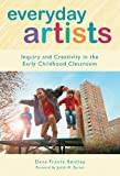 img - for Everyday Artists: Inquiry and Creativity in the Early Childhood Classroom (Early Childhood Education) book / textbook / text book