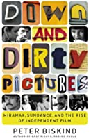 Down and Dirty Pictures: Miramax, Sundance, and the Rise of Independent Fil (English Edition)