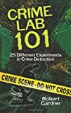 Crime Lab 101: 25 Different Experiments in Crime Detection (Dover Children's Science Books) (0486488640) by Gardner, Robert
