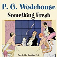 Something Fresh (       UNABRIDGED) by P. G. Wodehouse Narrated by Jonathan Cecil