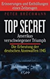 Top Secret: Amerikas verschwiegener Triumph: Die Erbeutung der deutschen Atombomben 1945. Erinnerungen und Enthüllungen eines Zeitzeugen title=