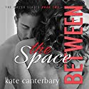 The Space Between: The Walshes, Book 2 Audiobook by Kate Canterbary Narrated by Christian Fox, Lucy Rivers