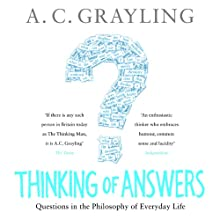 Thinking of Answers: Questions in the Philosophy of Everyday Life Audiobook by A. C. Grayling Narrated by Derek Perkins