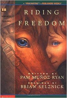 Riding Freedom: Pam Munoz Ryan, Pam Munoz Ryan, Brian