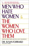 Men Who Hate Women and the Women Who Love Them : When Loving Hurts and You Dont Know Why