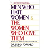 "Men Who Hate Women and the Women Who Love Them: When Loving Hurts And You Don't Know Why: When Love Hurts and You Don't Know Whyvon ""Susan Forward"""