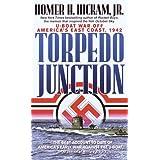 Torpedo Junction: U-Boat War Off America's East Coast, 1942 ~ Homer Hickam