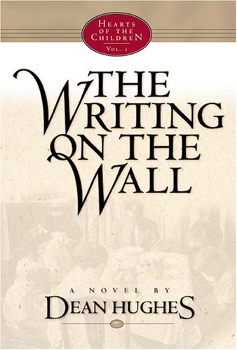 The Writing on the Wall (Hearts of the Children, 1), DEAN HUGHES