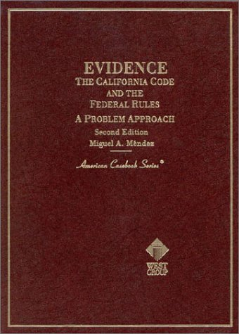 Evidence: The California Code and the Federal Rules : A Problem Approach (American Casebook Series)