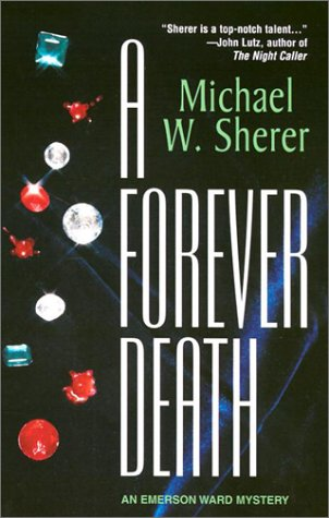 A Forever Death: An Emerson Ward Mystery, Michael W. Sherer, Michael Sherer