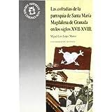 Las cofradías de la parroquia de Santa María Magdalena en los siglos XVII-XVIII (Monográfica Humanidades /Chronica...
