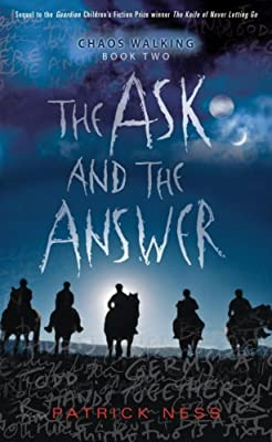 The Ask and the Answer: Chaos Walking: Book Two (Chaos Walking Trilogy (Hardback))