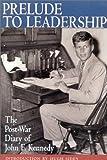 Prelude to Leadership: European Diary of John F.Kennedy, Summer 1945