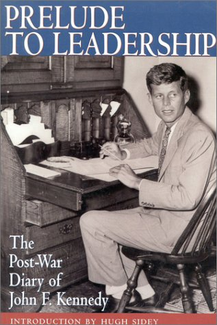 Prelude to Leadership: The Post-War Diary of John F. Kennedy