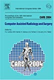 CARS 2004 - Computer Assisted Radiology and Surgery: Proceedings of the 18th International Congress and Exhibition, Chicago, USA, June 23 - 26, 2004, ICS 1268, 1e