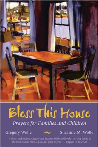 Bless This House: Prayers for Families and Children, GREGORY WOLFE, SUZANNE M. WOLFE