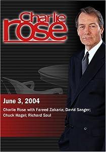 Charlie Rose with Fareed Zakaria; David Sanger; Chuck Hagel; Richard Saul (June 3, 2004)