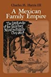 img - for A Mexican Family Empire: The Latifundio of the S??nchez Navarro Family, 1765-1867 (Texas Pan American) by Charles H., III Harris (2012-02-01) book / textbook / text book