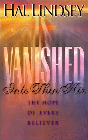 Vanished into Thin Air: The Hope of Every Believer, HAL LINDSEY