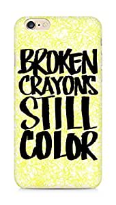 AMEZ broken crayons still colour Back Cover For Apple iPhone 6s Plus