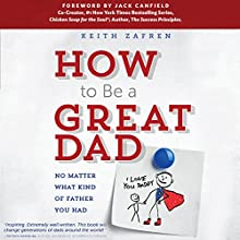 How to Be a Great Dad: No Matter What Kind of Father You Had (       UNABRIDGED) by Keith Zafren Narrated by Keith Zafren